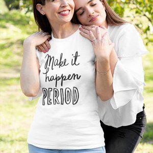 Make It Happen Period T-Shirt